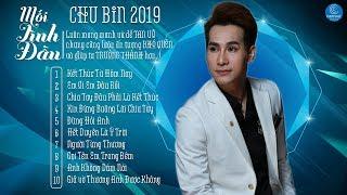 Kết Thúc Từ Hôm Nay - Chu Bin 2019   Những Bản Tình Ca Nghe Hoài Không Chán