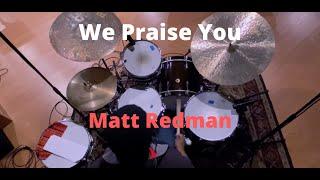 Download We Praise You // Matt Redman (Drum Cover) Mp3 and Videos