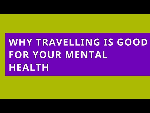Audio Read: Why Travelling Is Good for Your Mental Health