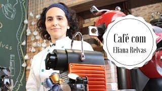 Bem-vindos ao Café com Eliana Relvas!