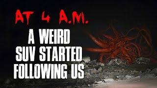 """At 4AM A Weird SUV Started Following Us"" Creepypasta"
