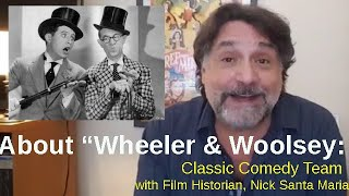 About WHEELER & WOOLSEY - Forgotten Classic Comedy Team - with Nick Santa Maria