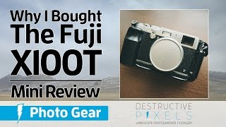 Why I Bought The Fuji X100T | Mini Review