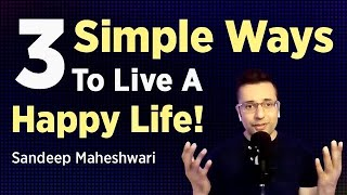 3 Simple Ways T๐ Live A Happy Life - Sandeep Maheshwari