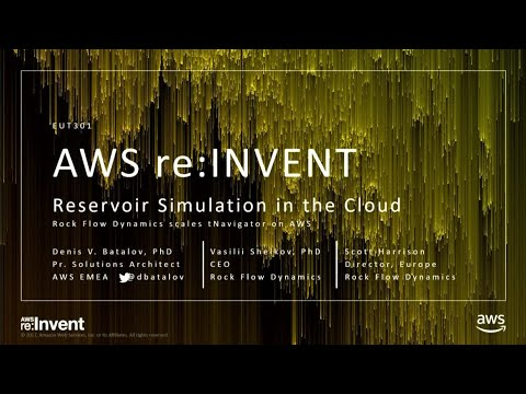 AWS re:Invent 2017: Oil & Gas Reservoir Simulation leveraging AWS HPC technologies a (EUT301)