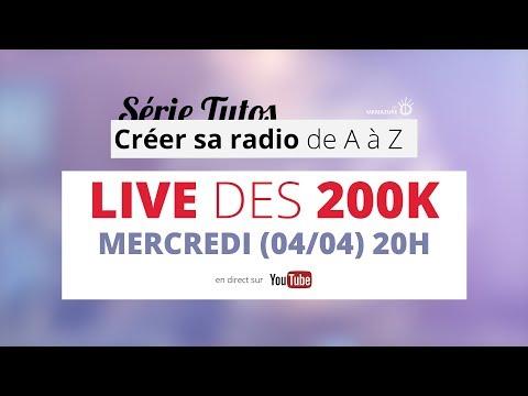 Créer sa radio - Le LIVE DES 200K