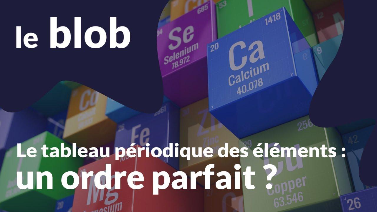 Le Tableau Periodique Des Elements Un Ordre Parfait Le Blob L Extra Media
