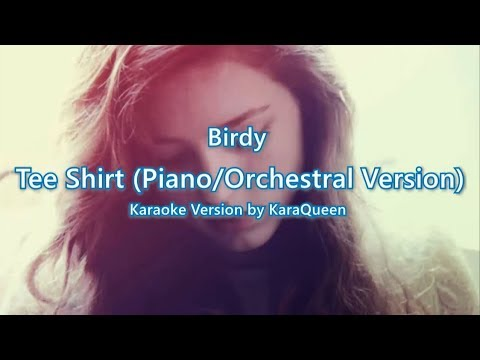 Birdy - Tee Shirt (Piano/Orchestral Version) Karaoke