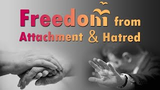 Freedom from Attachment and Hatred