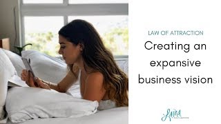 How To Create An Expansive Business Vision | Law of AttractionTips