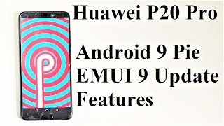 Huawei P20 Pro - Android 9.0 Pie Update Features and Review