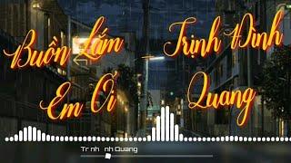 Buồn Lắm Em Ơi - Trịnh Đình Quang