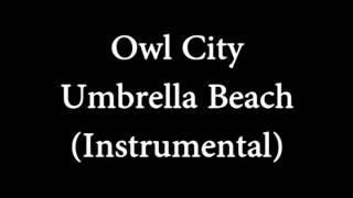 Owl City - Umbrella Beach (Instrumental) HQ