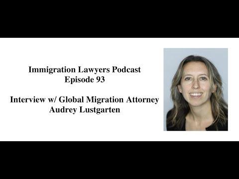 [93 Full] Interview w/ Global Migration Attorney Audrey Lustgarten