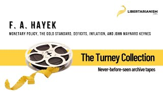 F. A. Hayek on Monetary Policy, the Gold Standard, Deficits, Inflation, and John Maynard Keynes