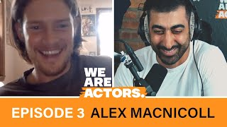 We Are Actors - Episode 3 - Alex MacNicoll