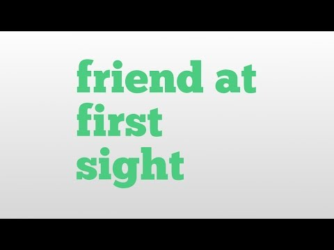 friend at first sight meaning and pronunciation