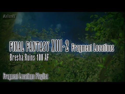 Final Fantasy XIII-2 : Fragment Locations - Bresha Ruins 100 AF [6/6]
