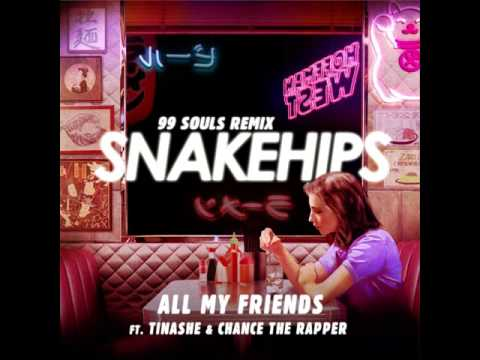 Snakehips - All My Friends (99 Souls Remix) ft. Tinashe & Chance The Rapper