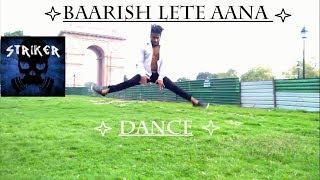 Baarish Lete Aana | Darshan Raval | Dance Choreography | Striker