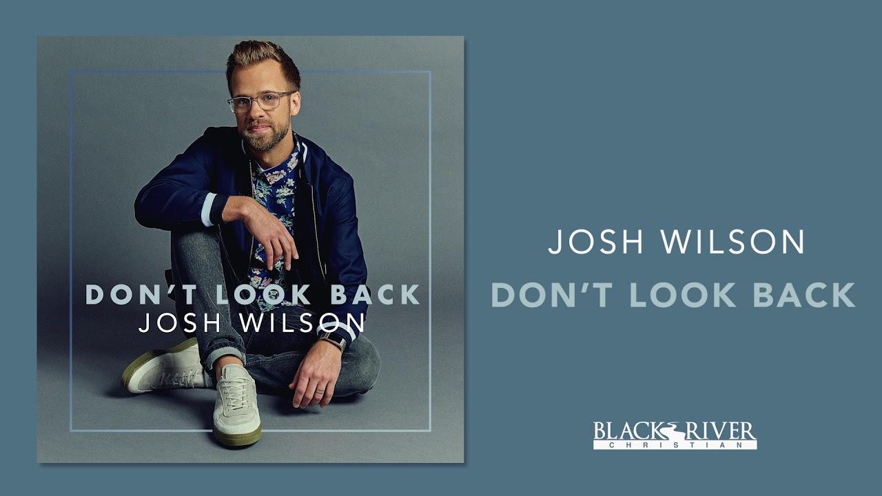 josh-wilson-don-t-look-back-official-audio-josh-wilson