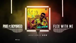 Nigerian Music Industry FLEX WITH ME BY PIXIE ft.  BOYBREED.  LAGOS,NIGERIA 2019. LOVE