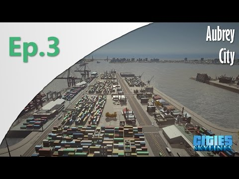 [Ep.3] Cities: Skylines - Aubrey City : The Port!