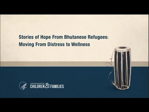 Stories Of Hope From Bhutanese Refugees:  Moving From Distress To Wellness
