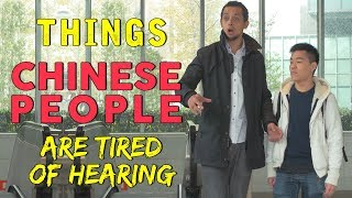 Things Chinese People Are Tired Of Hearing