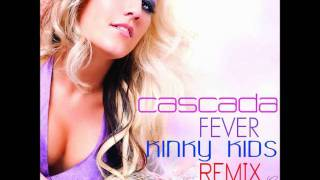Cascada - Fever (Kinky Kids Remix)