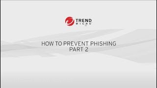 Trend Micro Security: How to Prevent Phishing: Part 2
