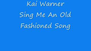 Kai Warner - Sing Me An Old Fashioned Song