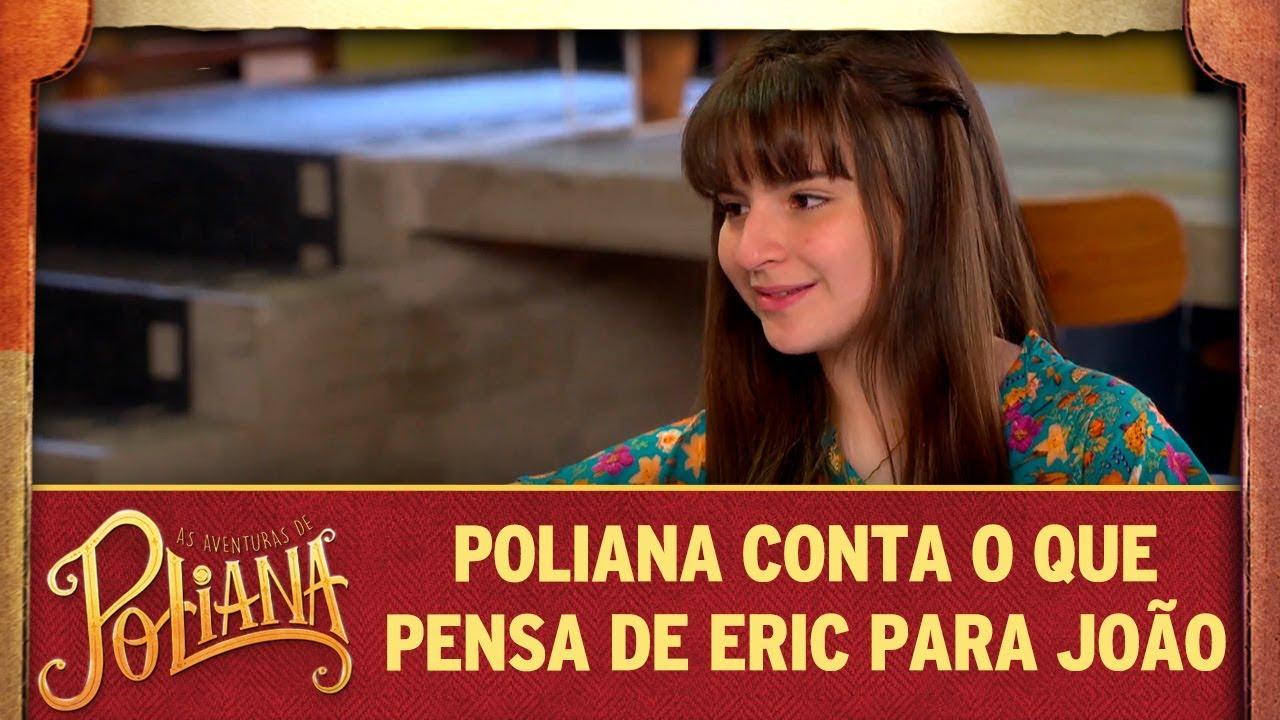 Poliana diz o que pensa de Eric para João | As Aventuras de Poliana