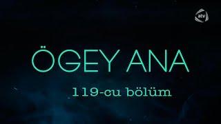 Ögey ana (119-cu bölüm)