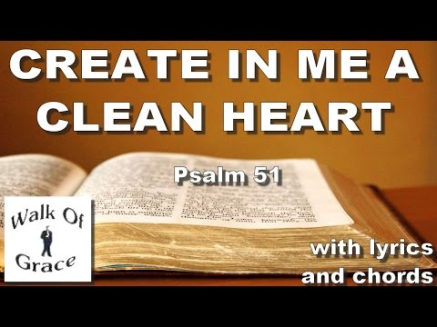 Create In Me A Clean Heart (Psalm 51:10-12) with lyrics and chords