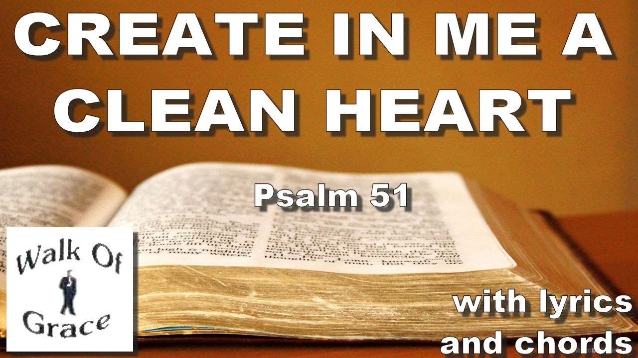 Create In Me A Clean Heart Psalm 5110 12 With Lyrics And Chords