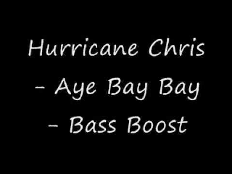 Hurricane Chris  Ay Bay Bay  Bass Boosted