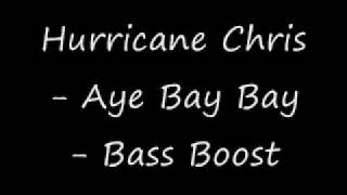 Hurricane Chris - Ay Bay Bay - Bass Boosted