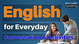English for Everyday Conversations & Activities - Basic English Speaking Lessons