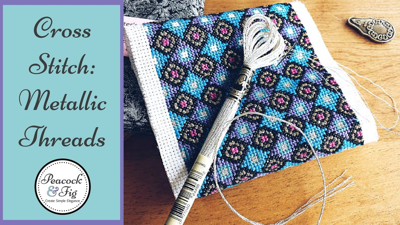 Using Metallic Thread For Cross Stitch And Hand Embroidery Easily
