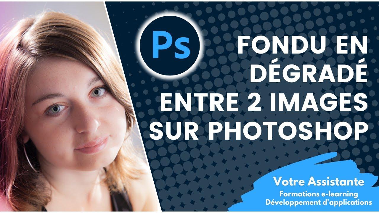 cr u00e9er un fondu en d u00e9grad u00e9 entre deux images sous photoshop
