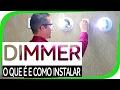 Dimmer, o que é e como instalar com lâmpada LED?