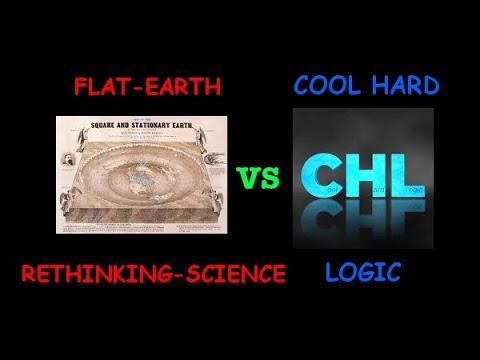 FlatEarth RethinkingScience  VS  Cool Hard Logic