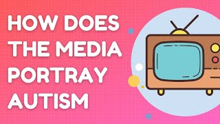 How does the media portray autism?