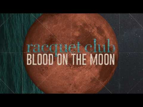 Racquet Club  Blood On The Moon