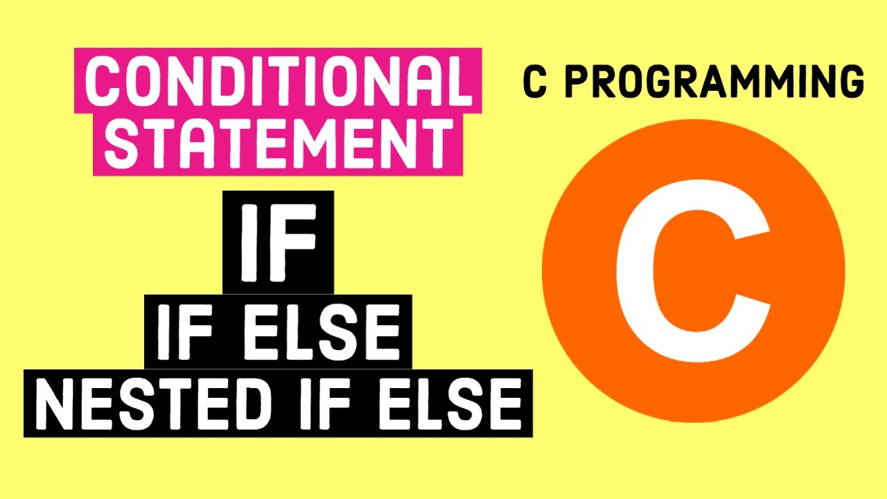 C programming Tutorial   Conditional Statement: IF, IF Else, Nested IF Else and Ternary Operator
