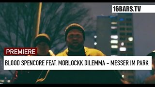 Blood Spencore feat. Morlockk Dilemma - Messer im Park // prod. by DJ Adlib (16BARS.TV PREMIERE)