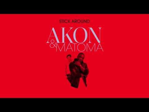 Stick Around - Akon feat Matoma