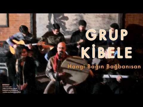 Grup Kibele -  Hangi Bağın Bağbanısan  [ Bereket © 2009 Kalan Müzik ]