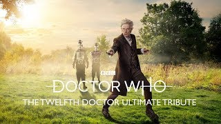 Doctor Who | The Twelfth Doctor Ultimate Tribute | Peter Capaldi |